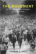 The movement : the African American struggle for civil rights / Thomas C. Holt. - Thomas C. Holt.