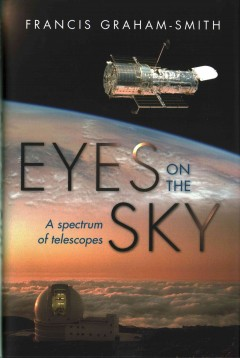 Eyes on the sky : a spectrum of telescopes / Francis Graham-Smith.