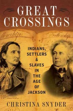 Great crossings : Indians, settlers, and slaves in the age of Jackson / Christina Snyder. - Christina Snyder.