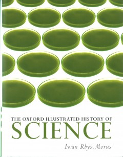 The Oxford illustrated history of science /  edited by Iwan Rhys Morus.