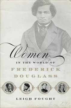 Women in the world of Frederick Douglass /  Leigh Fought. - Leigh Fought.
