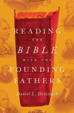 Reading the Bible with the Founding Fathers /  Daniel L. Dreisbach. - Daniel L. Dreisbach.