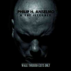 Walk through exits only /  Philip H. Anselmo & The Illegals.