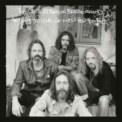 Anyway you love, we know how you feel /  the Chris Robinson Brotherhood.