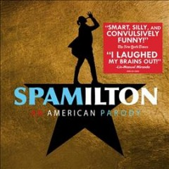 Spamilton : an American parody : original cast recording / created, written and directed by Gerard Alessandrini. - created, written and directed by Gerard Alessandrini.