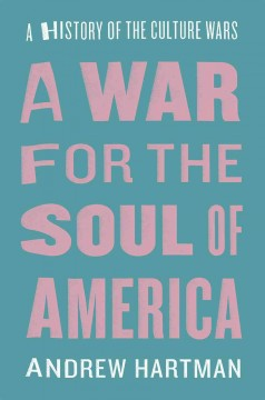 A war for the soul of America : a history of the culture wars / Andrew Hartman. - Andrew Hartman.