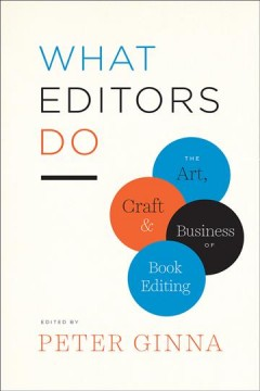 What editors do : the art, craft, and business of book editing / edited by Peter Ginna. - edited by Peter Ginna.