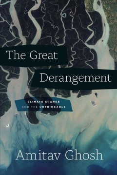 The great derangement : climate change and the unthinkable / Amitav Ghosh.