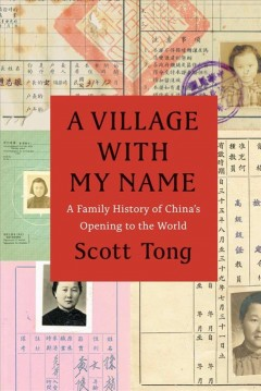 A village with my name : a family history of China's opening to the world / Scott Tong. - Scott Tong.