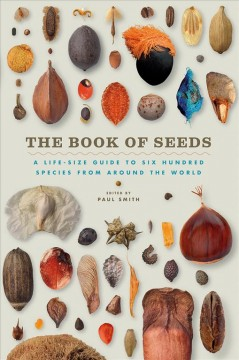The book of seeds : a life-size guide to six hundred species from around the world / Paul Smith. - Paul Smith.