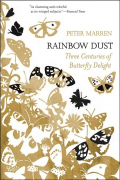 Rainbow dust : three centuries of butterfly delight : with a new preface / Peter Marren.