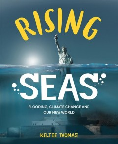 Rising seas : flooding climate change, flooding and our new world / text by Keltie Thomas ; art by Belle Wuthrich and Kath Boake W.. - text by Keltie Thomas ; art by Belle Wuthrich and Kath Boake W..