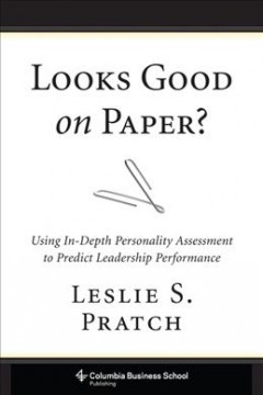 Looks good on paper? : using in-depth personality assessment to predict leadership performance / Leslie S. Pratch. - Leslie S. Pratch.