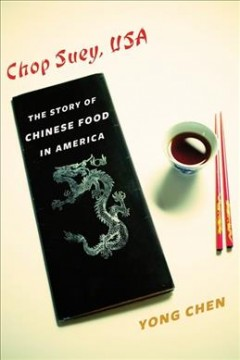 Chop suey, USA : the story of Chinese food in America / Yong Chen. - Yong Chen.