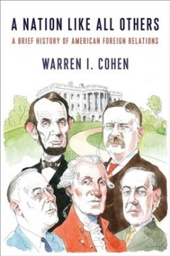 A nation like all others : a brief history of American foreign relations / Warren I. Cohen. - Warren I. Cohen.