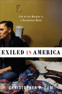 Exiled in America : life on the margins in a residential motel / Christopher P. Dum.