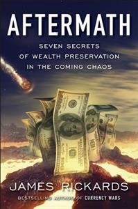 Aftermath : seven secrets of wealth preservation in the coming chaos / James Rickards. - James Rickards.