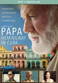 Papa : Hemingway in Cuba / Yarn Film Group presents a Magenta Light Production ; producers, Amanda Harvey (and 3 others0 ; written by Denne Bart Petitclerc ; directed by Bob Yari.