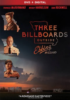 Three billboards outside Ebbing, Missouri /  Fox Searchlight Pictures and Film 4 present ; a Blueprint Pictures production ; a Martin McDonagh film ; written and directed by Martin McDonagh ; produced by Graham Broadbent, Pete Czernin, Martin McDonagh.