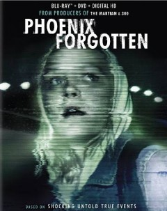 Phoenix forgotten /  [produced by Ridley Scott ; director, Justin Barber]. - [produced by Ridley Scott ; director, Justin Barber].