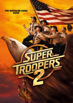 Super troopers 2 /  [director, Jay Chandrasekhar].