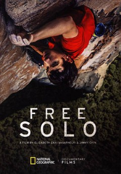 Free solo /  National Geographic Documentary Films presents ; a Little Monster Films production ; an Itinerant Media production ; a Parkes+MacDonald/Image Nation production ; a film by Elizabeth Chai Vasarhelyi & Jimmy Chin ; directed & produced by Elizabeth Chai Vasarhelyi & Jimmy Chin ; produced by Evan Hayes, Shannon Dill. - National Geographic Documentary Films presents ; a Little Monster Films production ; an Itinerant Media production ; a Parkes+MacDonald/Image Nation production ; a film by Elizabeth Chai Vasarhelyi & Jimmy Chin ; directed & produced by Elizabeth Chai Vasarhelyi & Jimmy Chin ; produced by Evan Hayes, Shannon Dill.