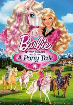 Barbie & her sisters in a pony tale /  presents an Arc Animation production ; written by Cynde Clark & Steve Granat ; produced by Michelle Cogan and Susan Sullivan ; directed by Kyran Kelly.