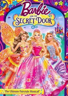 Barbie and the secret door /  Mattel Playground Productions ; produced by Meliss Lee Anderson and Shelly Dvi-Vardhana ; written by Brian Hohlfeld ; directed by Karen J. Lloyd. - Mattel Playground Productions ; produced by Meliss Lee Anderson and Shelly Dvi-Vardhana ; written by Brian Hohlfeld ; directed by Karen J. Lloyd.