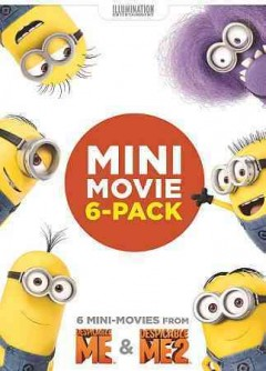 Despicable me & Despicable me 2 : mini-movie 6-pack / Illumination Entertainment ; Universal Pictures. - Illumination Entertainment ; Universal Pictures.