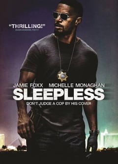 Sleepless /  produced by Roy Lee, Adam Stone ; screenplay by Andrea Berloff ; directed by Baran Bo Odar.
