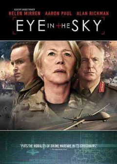 Eye in the sky /  Bleecker Street and Entertainment One Features present a Raindog Films/Entertainment One Features production ; a Gavin Hood film ; written by Guy Hibbert ; produced by Ged Doherty, Colin Firth, David Lancaster ; directed by Gavin Hood.
