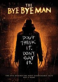 The bye bye man /  STX Entertainment and Los Angeles Media Fund present ; an Intrepid Pictures and Los Angeles Media Fund production ; produced by Trevor Macy, Jeffrey Soros, Simon Horsman ; screenplay by Jonathan Penner ; directed by Stacy Title.