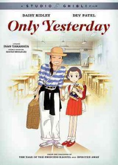 Only yesterday /  Tokuma Shoten, Nippon Television Network and Hakuhodo present ; a Studio Ghibli production ; screenplay written and directed by Isao Takahata ; produced by Hayao Miyazaki, Toshio Suzuki. - Tokuma Shoten, Nippon Television Network and Hakuhodo present ; a Studio Ghibli production ; screenplay written and directed by Isao Takahata ; produced by Hayao Miyazaki, Toshio Suzuki.