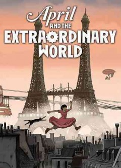 April and the extraordinary world /  Studio Canal, Kaibou Production UMT Inc., Need Productions ; producers, Marc Jousset [and three others] ; screenplay by Franck Ekinci, Benjamin Legrand ; directors, Christian Desmares ; Franck Ekinci.