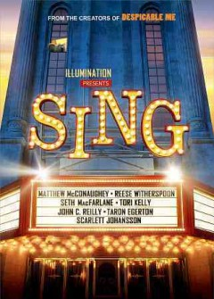 Sing /  produced by Chris Meledandri, Janet Healy ; written and directed by Garth Jennings ; a Universal Pictures.