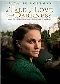 A tale of love and darkness /  Focus World presents ; in association with Voltage Pictures and Black Bicycle Entertainment ; directed by Natalie Portman ; screenplay by Natalie Portman ; produced by Ram Bergman, David Mandil.