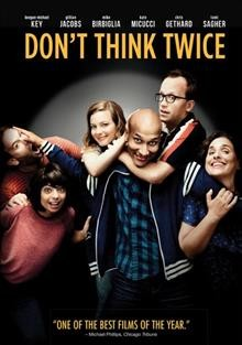Don't think twice /  The Film Arcade presents a Cold Iron Pictures production in association with Secret Public Productions ; producers, Ira Glass, Miranda Bailey, Amanda Marshall, Mike Birbiglia ; written and directed by Mike Birbiglia.