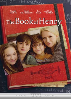 The book of Henry /  Focus Features presents ; produced by Sidney Kimmel, Carla Hacken, Jenette Kahn, Adam Richman ; written by Gregg Hurwitz ; directed by Colin Trevorrow.