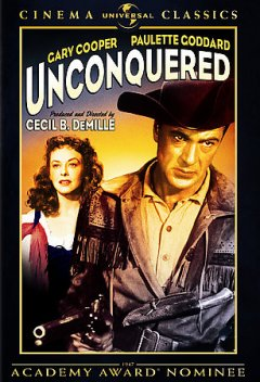 Unconquered /  Paramount Pictures, Inc. ; screenplay by Charles Bennett, Fredric M. Frank and Jesse Lasky, Jr. ; produced and directed by Cecil B. DeMille. - Paramount Pictures, Inc. ; screenplay by Charles Bennett, Fredric M. Frank and Jesse Lasky, Jr. ; produced and directed by Cecil B. DeMille.
