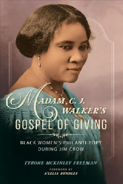Madam C. J. Walker's gospel of giving : black women's philanthropy during Jim Crow / Tyrone McKinley Freeman ; foreword by A'Lelia Bundles . - Tyrone McKinley Freeman ; foreword by A'Lelia Bundles .