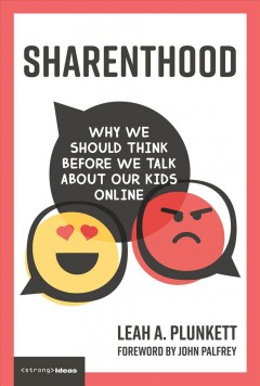 Sharenthood : why we shoul think before we talk about our kids online / Leah A. Plunkett ; foreword by John Palfrey.