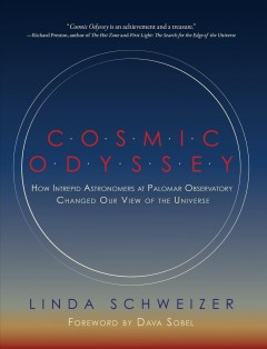 Cosmic odyssey : how intrepid astronomers at Palomar Observatory changed our view of the universe / Linda Schweizer. - Linda Schweizer.