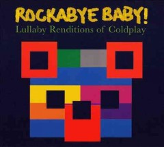 Rockabye baby! : lullaby renditions of Coldplay.