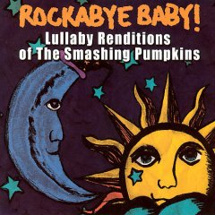 Rockabye baby! : Lullaby renditions of the Smashing Pumpkins / [performed by Michael Armstrong]. - [performed by Michael Armstrong].