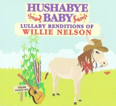 Hushabye baby : Lullabye renditions of Willie Nelson