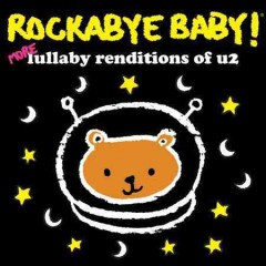 Rockabye baby! : more lullaby renditions of U2 / [performed & produced by Andrew Bissell].