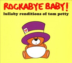 Rockabye baby! : lullaby renditions of Tom Petty.