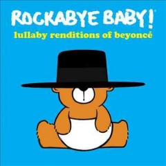 Rockabye baby! : Lullaby renditions of Beyoncé / Andrew Bissell.
