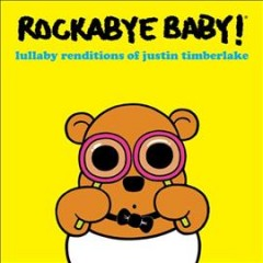 Rockabye Baby! : lullaby renditions of Justin Timberlake / Andrew Bissell. - Andrew Bissell.