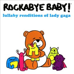 Rockabye baby! : Lullaby renditions of Lady Gaga.